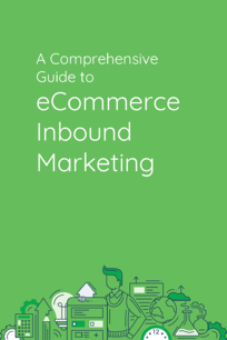 a-comprehensive-guide-to-ecommerce-inbound-marketing.png